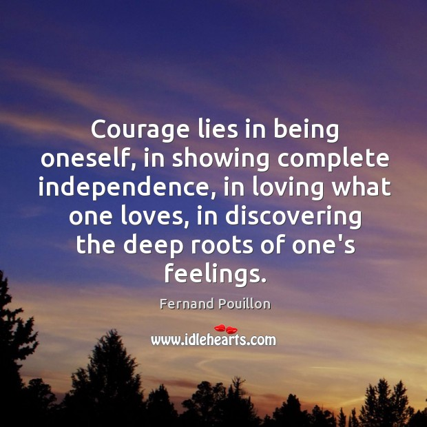 Courage lies in being oneself, in showing complete independence, in loving what Image