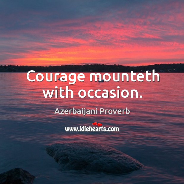 Courage mounteth with occasion. Azerbaijani Proverbs Image