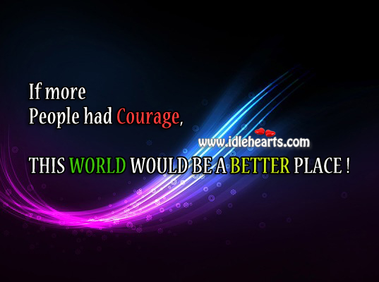If More People had Courage