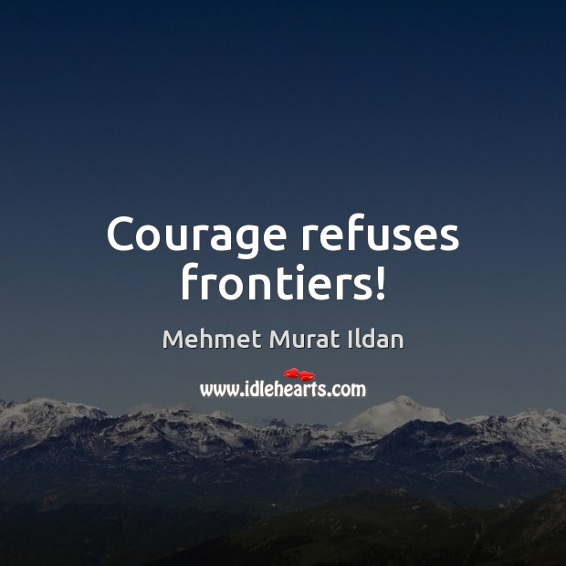Image, Courage refuses frontiers!