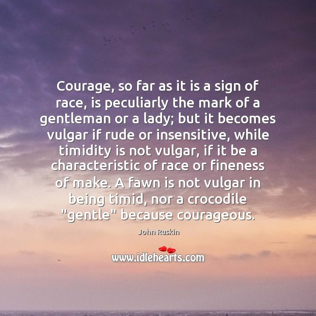 Courage, so far as it is a sign of race, is peculiarly Image