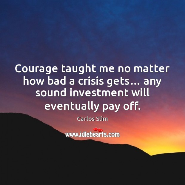 Image, Courage taught me no matter how bad a crisis gets… any sound
