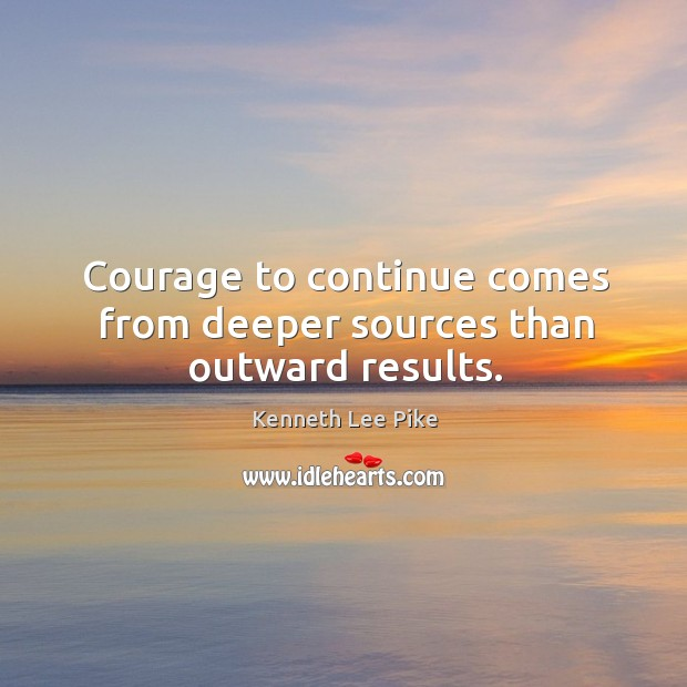 Courage to continue comes from deeper sources than outward results. Image