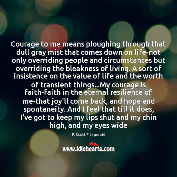 Courage to me means ploughing through that dull gray mist that comes Image