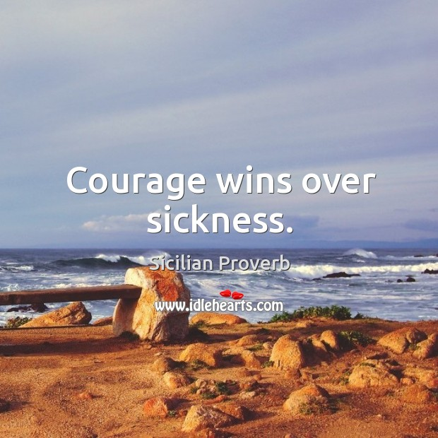 Image, Courage wins over sickness.
