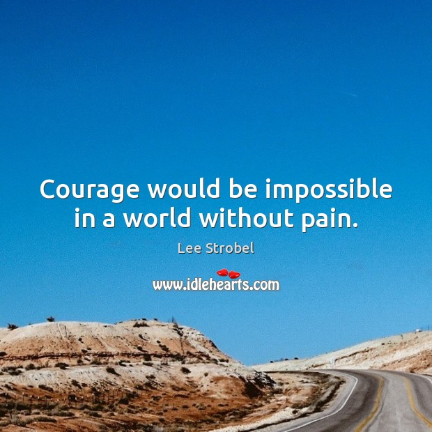 Image, Courage would be impossible in a world without pain.