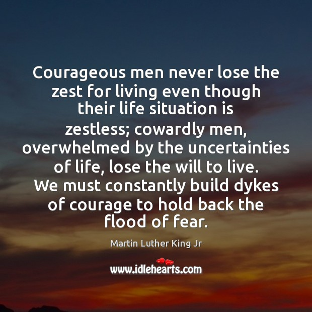 Image, Courageous men never lose the zest for living even though their life