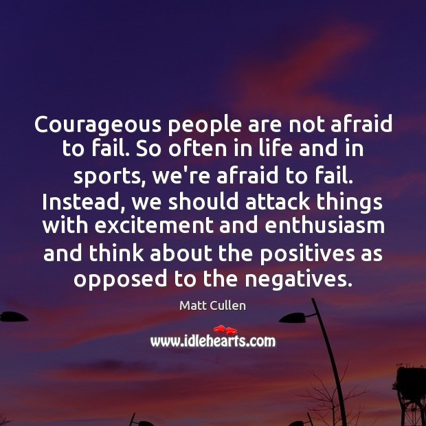 Image, Courageous people are not afraid to fail. So often in life and