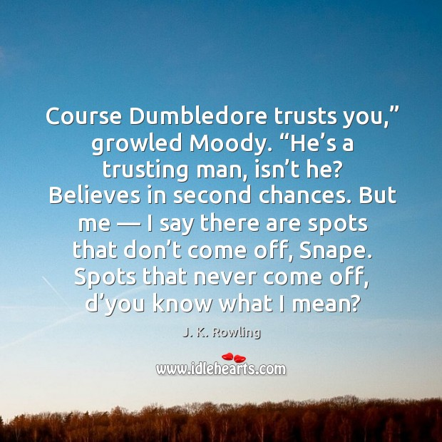 """Course Dumbledore trusts you,"""" growled Moody. """"He's a trusting man, isn' Image"""
