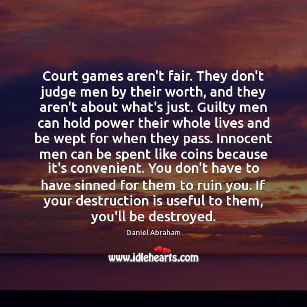 Court games aren't fair. They don't judge men by their worth, and Don't Judge Quotes Image