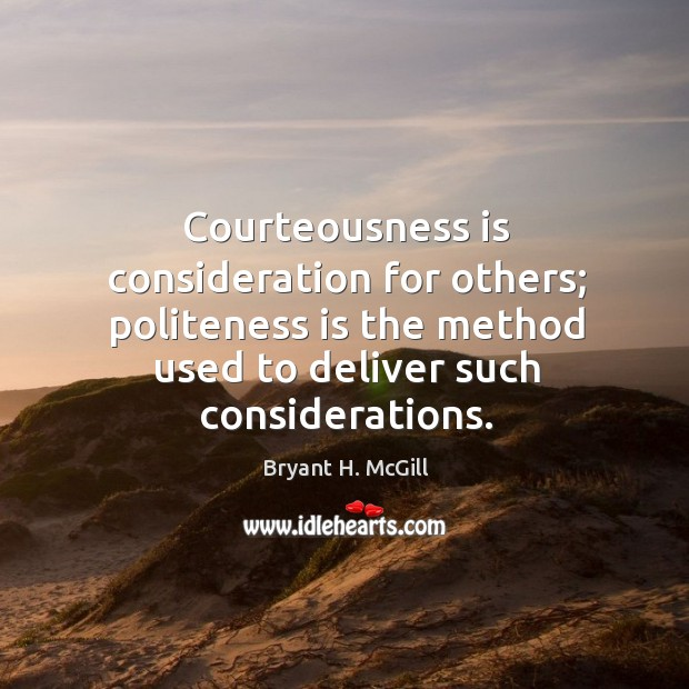 Courteousness is consideration for others; politeness is the method used to deliver such considerations. Image
