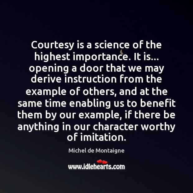 Courtesy is a science of the highest importance. It is… opening a Image