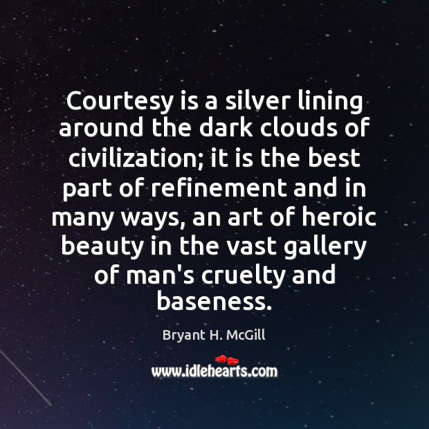Courtesy is a silver lining around the dark clouds of civilization; it Bryant H. McGill Picture Quote