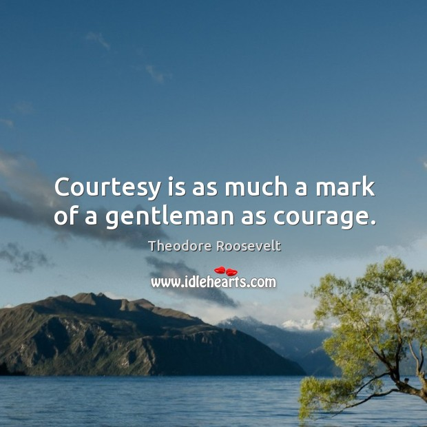 Image, Courtesy is as much a mark of a gentleman as courage.