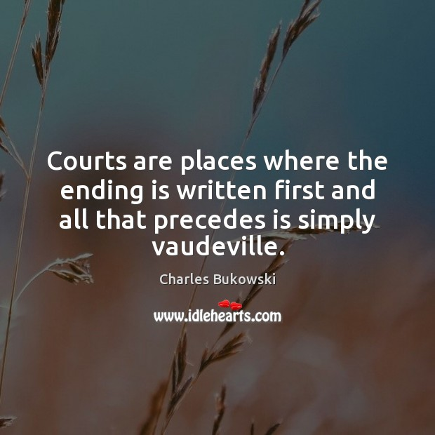 Courts are places where the ending is written first and all that Image