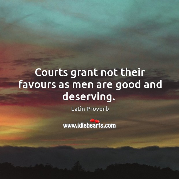 Courts grant not their favours as men are good and deserving. Latin Proverbs Image