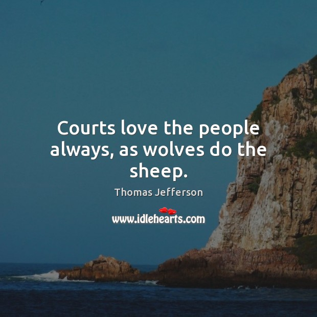 Courts love the people always, as wolves do the sheep. Image