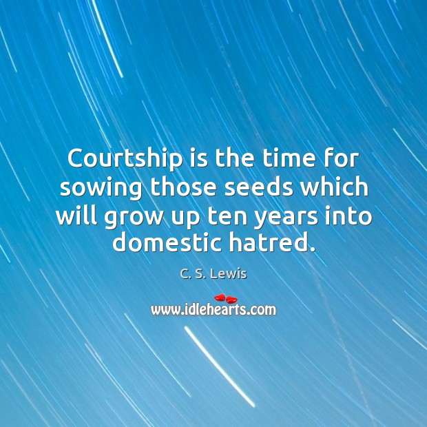 Courtship is the time for sowing those seeds which will grow up Image