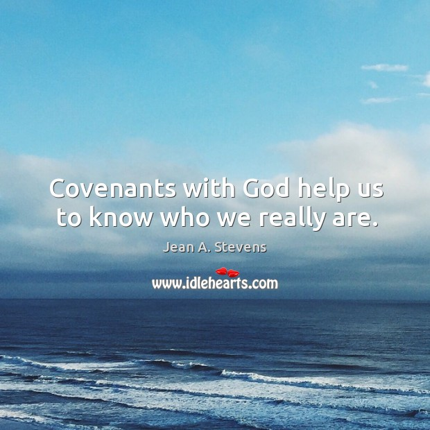 Covenants with God help us to know who we really are. Image