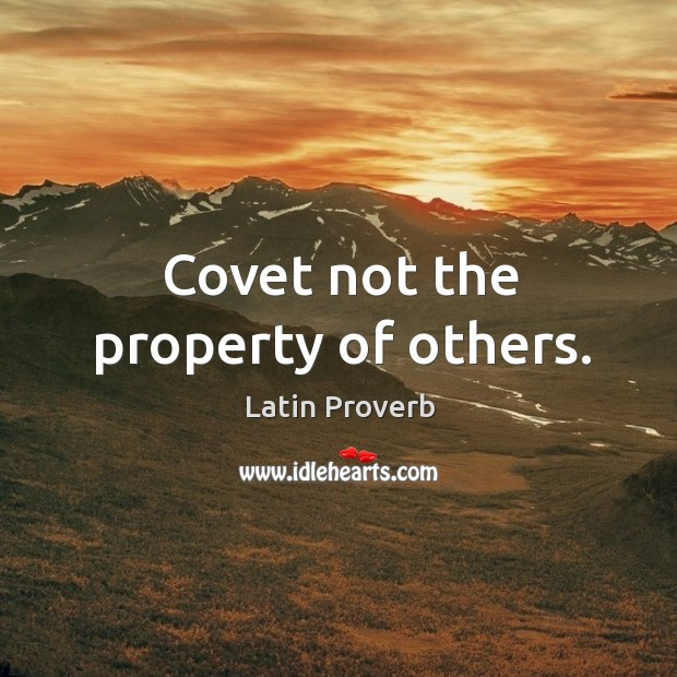 Covet not the property of others. Latin Proverbs Image