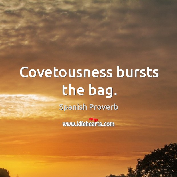 Covetousness bursts the bag. Spanish Proverbs Image