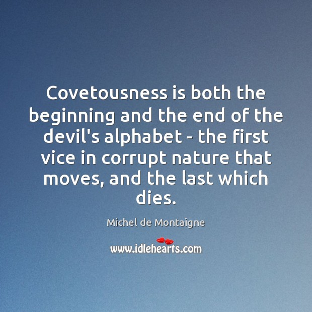 Covetousness is both the beginning and the end of the devil's alphabet Image