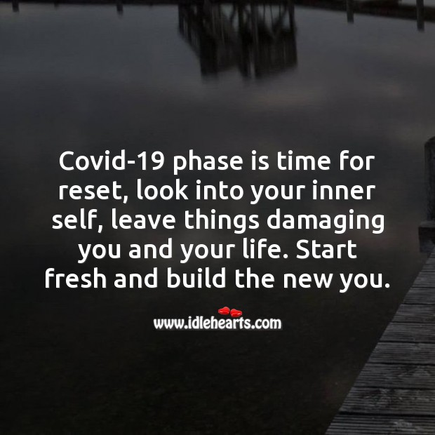 Covid-19 phase is time for reset, look into your inner self, leave things damaging you. Stay Safe Quotes Image