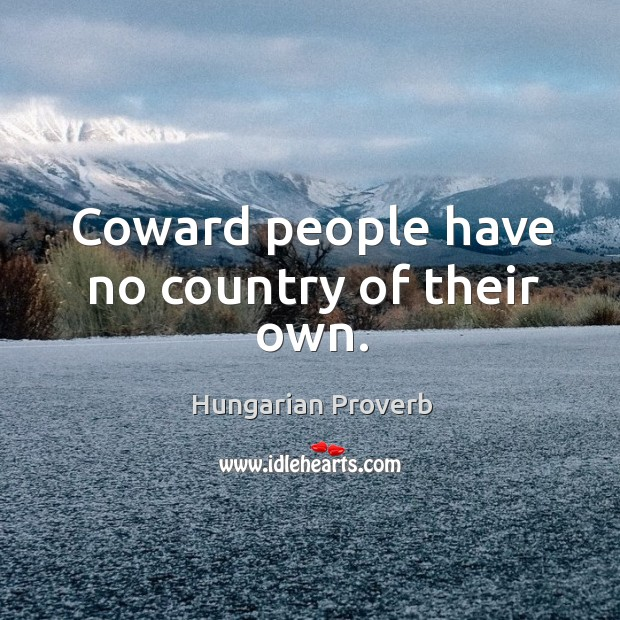 Coward people have no country of their own. Image