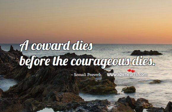 A coward dies before the courageous dies. Somali Proverbs Image