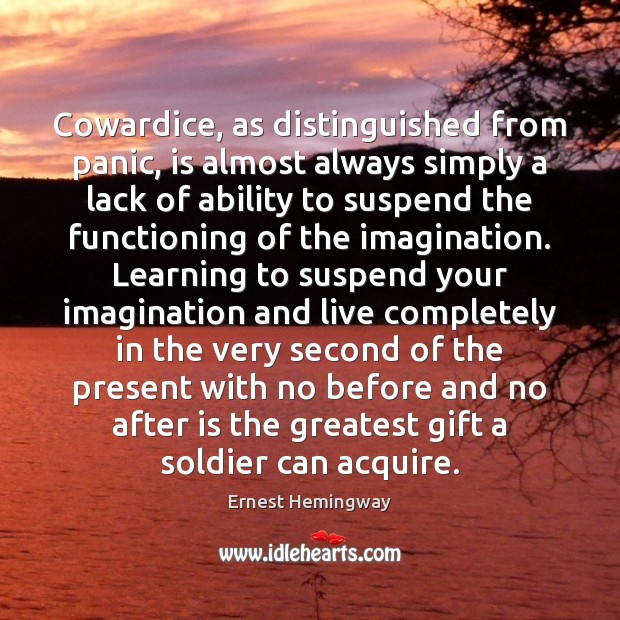 Image, Cowardice, as distinguished from panic, is almost always simply a lack of