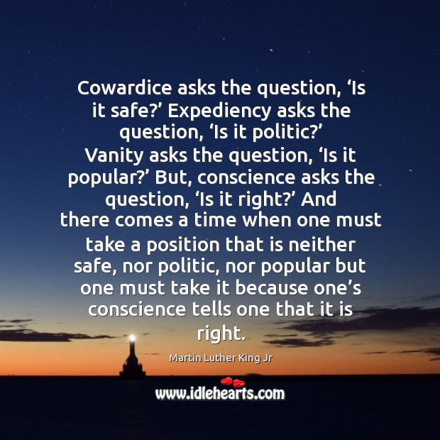 Image, Cowardice asks the question, 'is it safe?' expediency asks the question