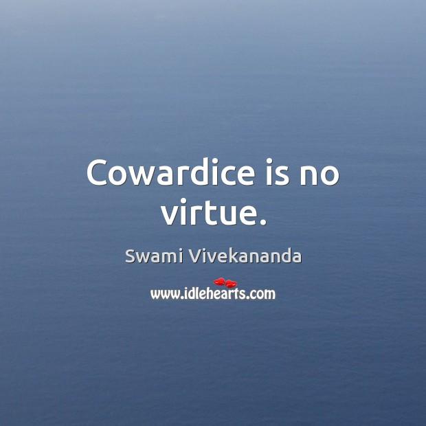 Cowardice is no virtue. Image