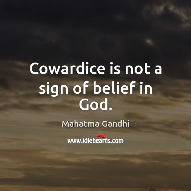 Image, Cowardice is not a sign of belief in God.