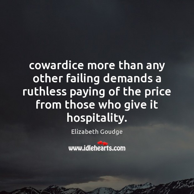 Cowardice more than any other failing demands a ruthless paying of the Elizabeth Goudge Picture Quote