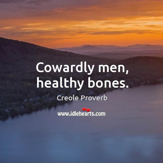 Cowardly men, healthy bones. Creole Proverbs Image