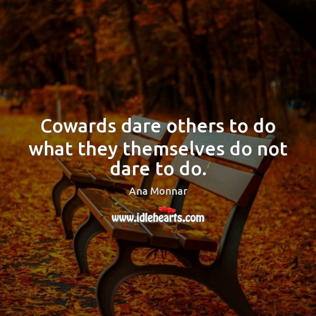 Image, Cowards dare others to do what they themselves do not dare to do.