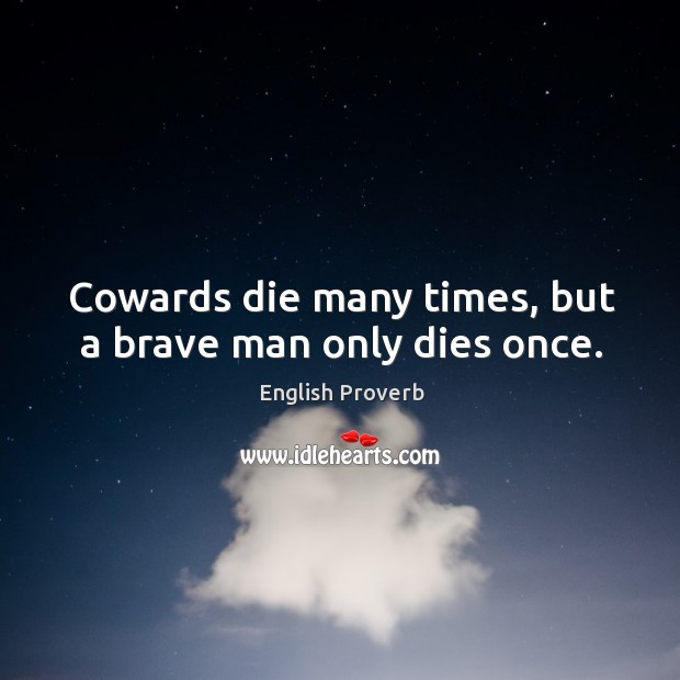 Cowards die many times, but a brave man only dies once. English Proverbs Image