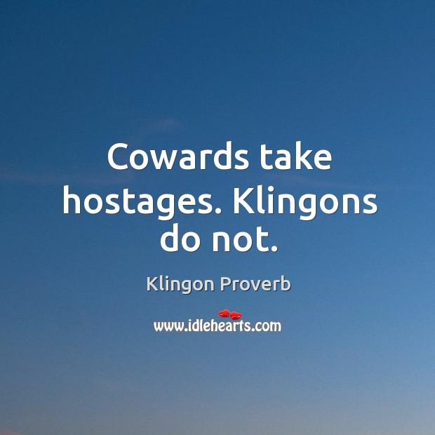 Image, Cowards take hostages. Klingons do not.