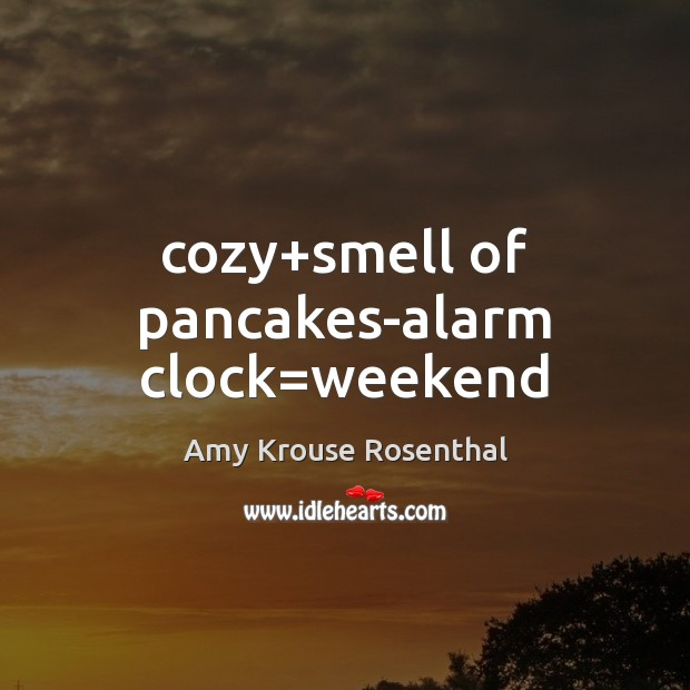 Image, Cozy+smell of pancakes-alarm clock=weekend
