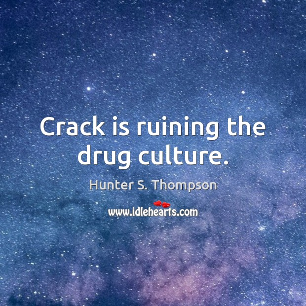 Crack is ruining the drug culture. Image