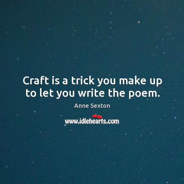 Image, Craft is a trick you make up to let you write the poem.