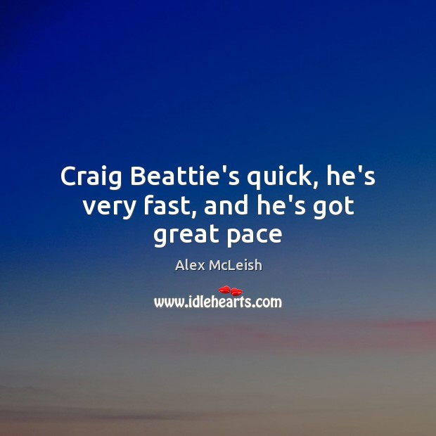 Image, Craig Beattie's quick, he's very fast, and he's got great pace
