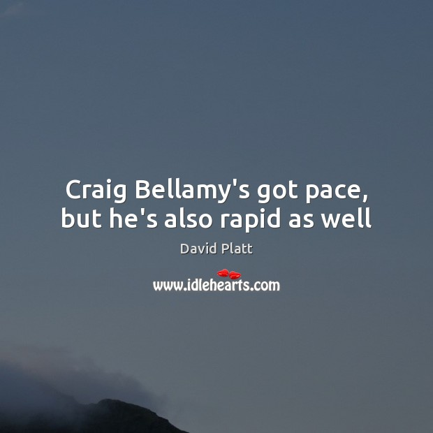 Craig Bellamy's got pace, but he's also rapid as well David Platt Picture Quote