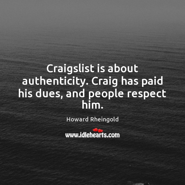 Craigslist is about authenticity. Craig has paid his dues, and people respect him. Image