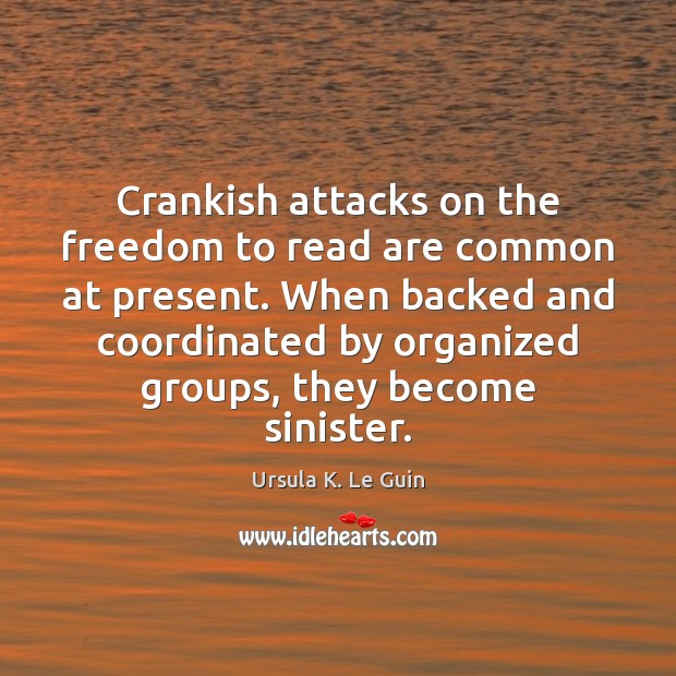 Image, Crankish attacks on the freedom to read are common at present. When