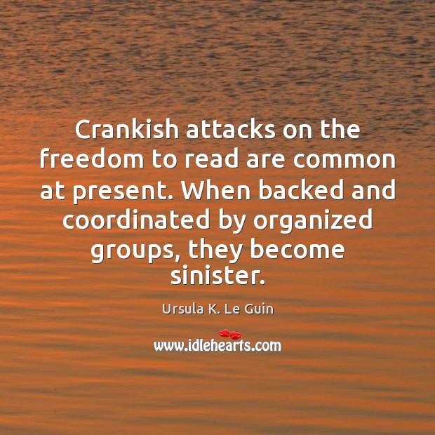 Crankish attacks on the freedom to read are common at present. When Ursula K. Le Guin Picture Quote