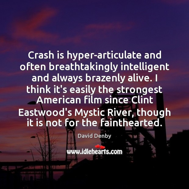 Image, Crash is hyper-articulate and often breathtakingly intelligent and always brazenly alive. I