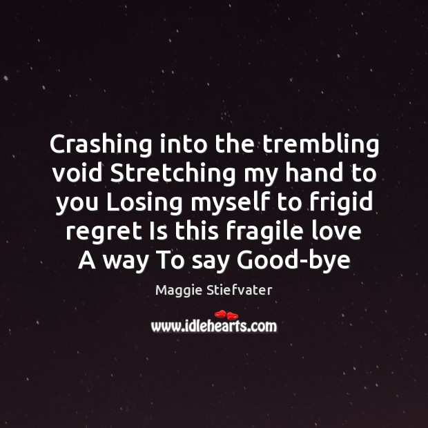 Crashing into the trembling void Stretching my hand to you Losing myself Regret Quotes Image