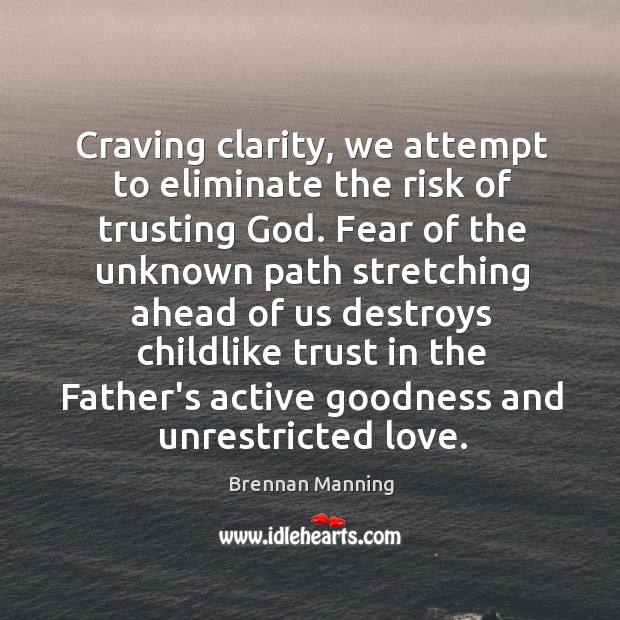 Craving clarity, we attempt to eliminate the risk of trusting God. Fear Image