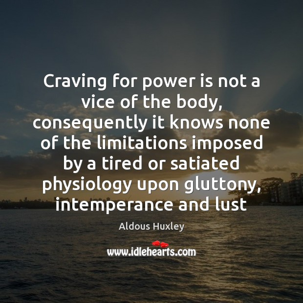 Image, Craving for power is not a vice of the body, consequently it
